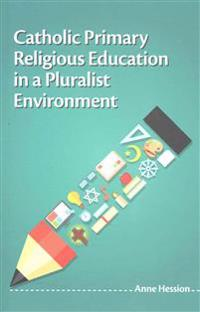 Catholic Primary Religious Education in a Pluralist Environment