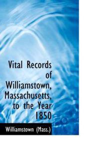Vital Records of Williamstown, Massachusetts, to the Year 1850