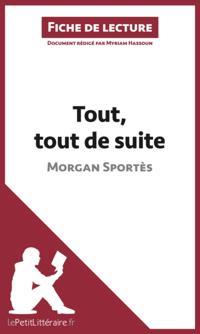 Tout, tout de suite de Morgan Sportes (Fiche de lecture)