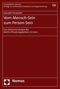 Vom Mensch-Sein Zum Person-Sein: Eine Historische Analyse Des (Rechts-)Personengedankens Im Islam