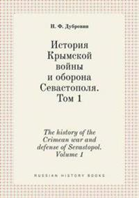 The History of the Crimean War and Defense of Sevastopol. Volume 1
