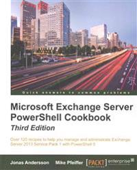 Microsoft Exchange Server PowerShell Cookbook - Third Edition
