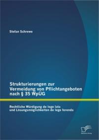Strukturierungen zur Vermeidung von Pflichtangeboten nach  35 WpUG: Rechtliche Wurdigung de lege lata und Losungsmoglichkeiten de lege ferenda