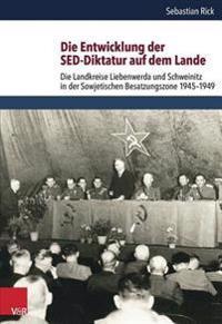 Die Entwicklung Der sed-Diktatur Auf Dem Lande: Die Landkreise Liebenwerda Und Schweinitz in Der Sowjetischen Besatzungszone 1945-1949