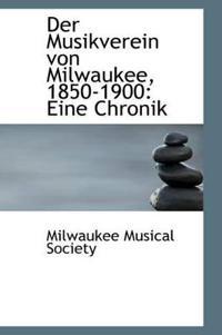 Der Musikverein Von Milwaukee, 1850-1900