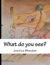 What Do You See?: An Adventure in Illustration