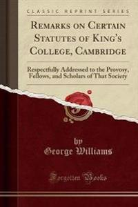 Remarks on Certain Statutes of King's College, Cambridge