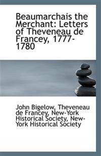 Beaumarchais the Merchant: Letters of Theveneau de Francey, 1777-1780