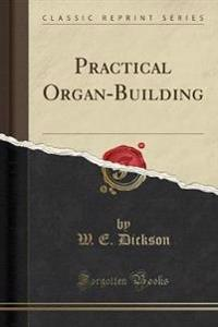 Practical Organ-Building (Classic Reprint)