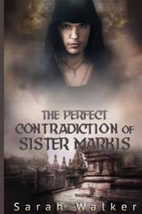 The Perfect Contradiction of Sister Markis: A Short Story