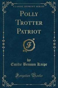 Polly Trotter Patriot (Classic Reprint)
