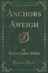 Anchors Aweigh (Classic Reprint)