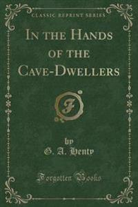 In the Hands of the Cave-Dwellers (Classic Reprint)