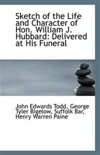Sketch of the Life and Character of Hon. William J. Hubbard: Delivered at His Funeral