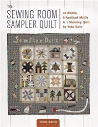The Sewing Room Sampler Quilt: 16 Blocks, 8 Applique Motifs & 1 Stunning Quilt by Yoko Saito