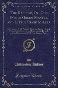The Recluse, Or, Old Father Green-Mantle, and Little Frank Miller