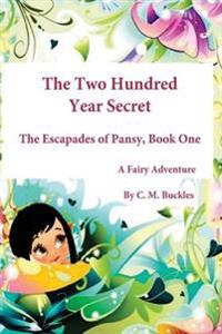 The Two Hundred Year Secret: The Escapades of Pansy Book One