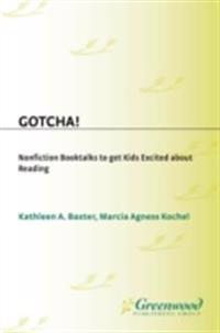 Gotcha! Nonfiction Booktalks to Get Kids Excited About Reading
