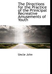 The Directions for the Practice of the Prinicipal Recreative Amusements of Youth