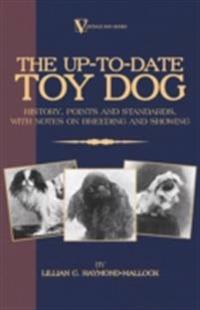 Up-To-Date Toy Dog: History, Points and Standards, with Notes on Breeding and Showing (a Vintage Dog Books Breed Classic)
