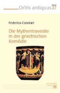 Die Mythentravestie in der griechischen Komödie. (Bd. 37)