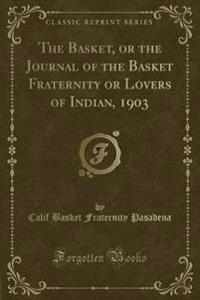 The Basket, or the Journal of the Basket Fraternity or Lovers of Indian, 1903 (Classic Reprint)