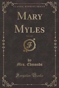 Mary Myles, Vol. 1 of 2 (Classic Reprint)