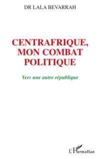 Centrafrique, mon combat politique