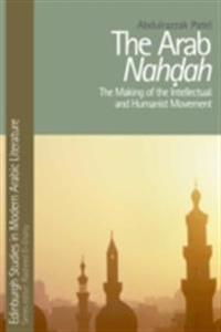 Arab Nahdah: The Making of the Intellectual and Humanist Movement