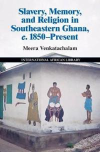 Slavery, Memory and Religion in Southeastern Ghana, c. 1850-Present