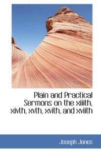 Plain and Practical Sermons on the XIIIth, Xivth, Xvth, Xvith, and Xviith