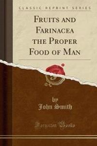 Fruits and Farinacea the Proper Food of Man (Classic Reprint)