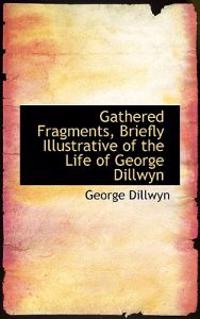 Gathered Fragments, Briefly Illustrative of the Life of George Dillwyn