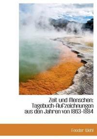 Zeit Und Menschen: Tagebuch-Aufzeichnungen Aus Den Jahren Von 1863-1884