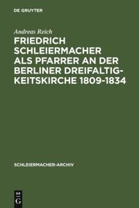 Friedrich Schleiermacher als Pfarrer an der Berliner Dreifaltigkeitskirche 1809-1834