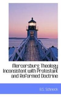 Mercersburg Theology Inconsistent With Protestant and Reformed Doctrine