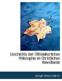 Geschichte Der Mittelalterlichen Philosophie Im Christlichen Abendlande
