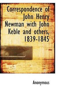 Correspondence of John Henry Newman with John Keble and Others, 1839-1845