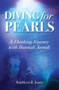 Diving for Pearls: A Thinking Journey with Hannah Arendt