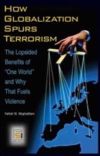 How Globalization Spurs Terrorism: The Lopsided Benefits of One World and Why That Fuels Violence