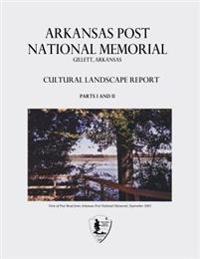 Arkansas Post National Memorial: Cultural Landscape Report - Parts I and II