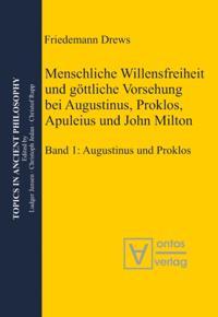 Menschliche Willensfreiheit und gottliche Vorsehung bei Augustinus, Proklos, Apuleius und John Milton