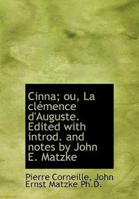 Cinna; Ou, La CL Mence D'Auguste. Edited with Introd. and Notes by John E. Matzke