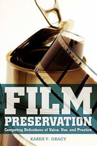 Film Preservation: Competing Definitions of Value, Use, and Practice