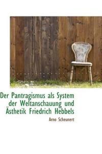 Der Pantragismus ALS System Der Weltanschauung Und Sthetik Friedrich Hebbels