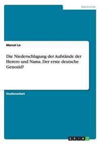 Die Niederschlagung Der Aufstande Der Herero Und Nama. Der Erste Deutsche Genozid?