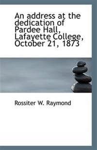 An Address at the Dedication of Pardee Hall, Lafayette College, October 21, 1873