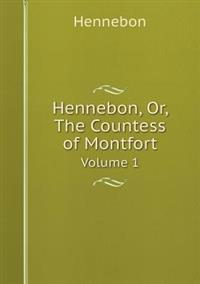 Hennebon, Or, the Countess of Montfort Volume 1