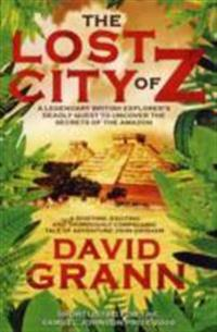 Lost city of z - a legendary british explorers deadly quest to uncover the