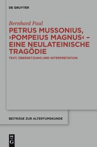 Petrus Mussonius, &quote;Pompeius Magnus&quote; - eine neulateinische Tragodie